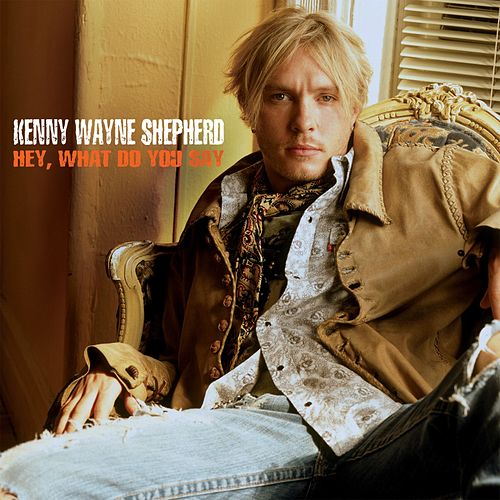 Play & Download Hey, What Do You Say by Kenny Wayne Shepherd | Napster