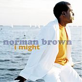 Play & Download I Might by Norman Brown | Napster