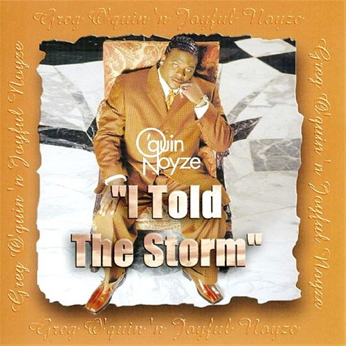 Play & Download I Told The Storm: Greatest Hits by Greg O'Quin 'N Joyful Noyze | Napster
