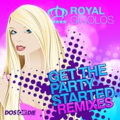 Get The Party Started (Remixes) by Royal Gigolos
