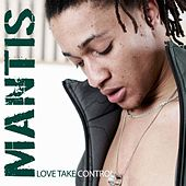 Love Take Control by Mantis
