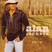 Play & Download What I Do by Alan Jackson | Napster