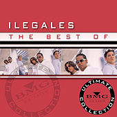 The Best of Ilegales: Ultimate Collection by Ilegales