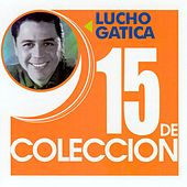 Play & Download 15 De Coleccion by Lucho Gatica | Napster