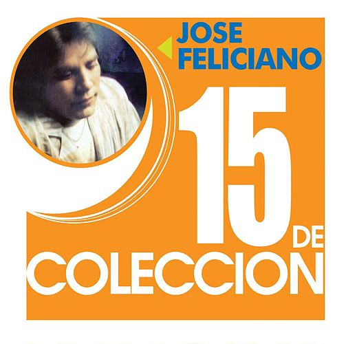 Play & Download 15 De Coleccion by Jose Feliciano | Napster