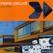 Play & Download Super Sound by Pepe Deluxe | Napster