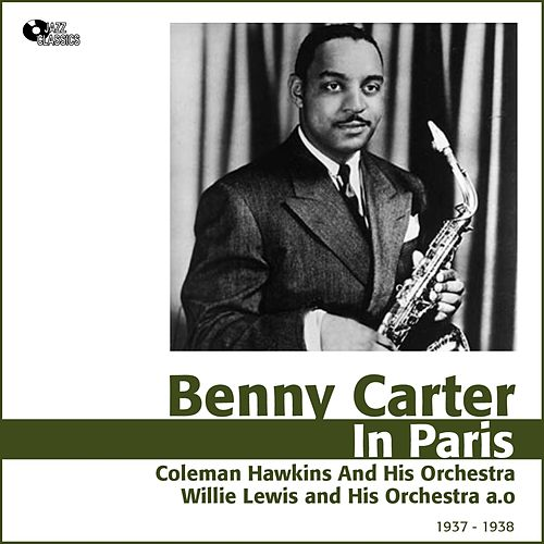 Benny Carter in Paris (Jazz En France 1937 - 1938) by Benny Carter