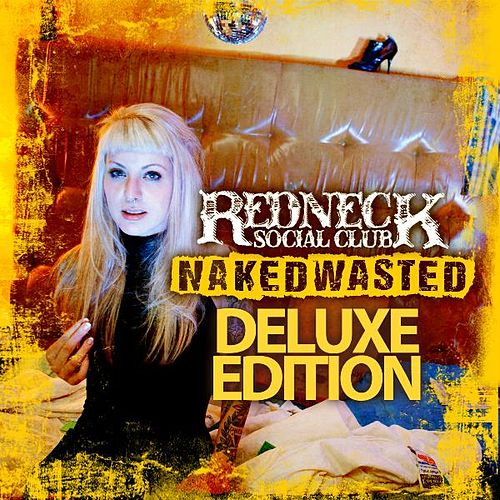 Play & Download Naked Wasted (Deluxe Edition) by Redneck Social Club | Napster