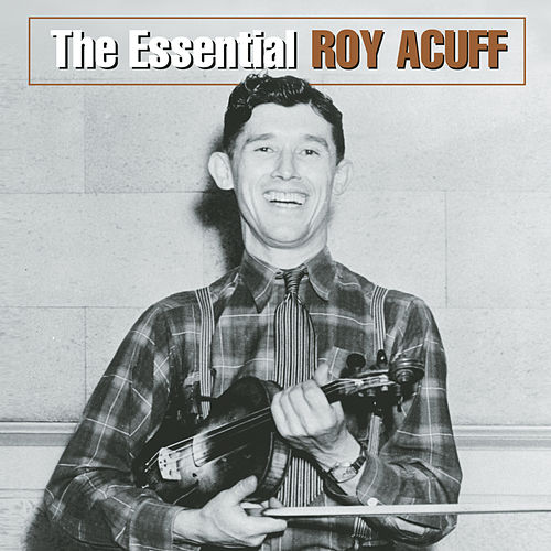 Play & Download The Essential Roy Acuff by Roy Acuff | Napster