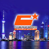 Play & Download Clubland Beach - Shanghai Skyline by Various Artists | Napster