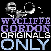 Originals Only (Extended) by Wycliffe Gordon