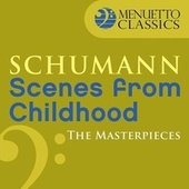 The Masterpieces - Schumann: Scenes from Childhood (