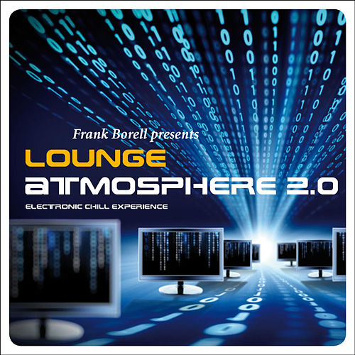 Play & Download Lounge Atmosphere 2.0 ...Electronic Chill Experience by Frank Borell | Napster