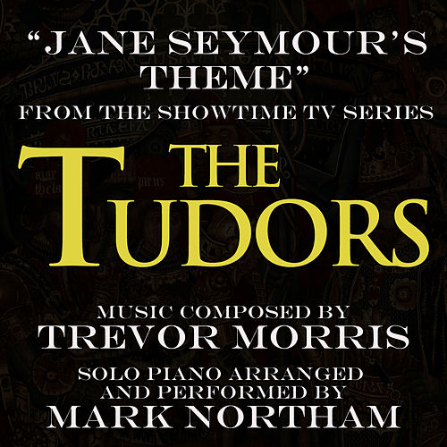 Play & Download 'The Tudors' - Jane Seymour's Theme (Trevor Morris) (Single) by Mark Northam | Napster