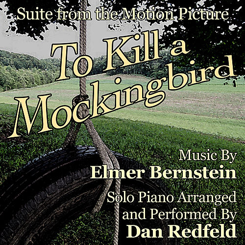 Play & Download To Kill a Mockingbird - Suite for Solo Piano (Elmer Bernstein) (Single) by Dan Redfeld | Napster