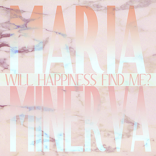 Will Happiness Find Me? von Maria Minerva