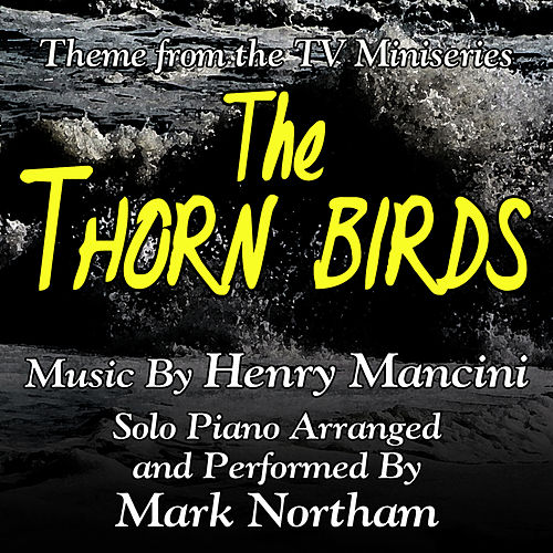 Play & Download The Thorn Birds - Main Theme for Solo Piano from the ABC mini-series (Henry Mancini) (Single) by Mark Northam | Napster
