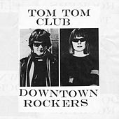 Play & Download Downtown Rockers by Tom Tom Club | Napster