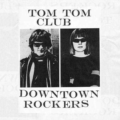 Downtown Rockers by Tom Tom Club