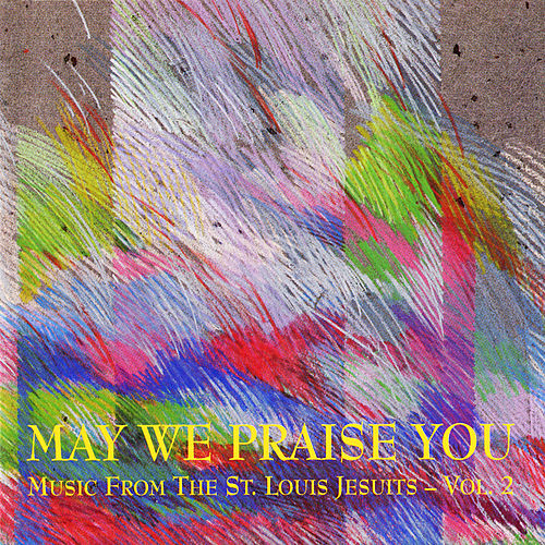 Play & Download May We Praise You - Vol. 2 by St. Louis Jesuits | Napster