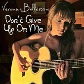 Play & Download Don't Give Up On Me by Veronica Ballestrini | Napster