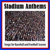 Stadium Anthems: Songs for Baseball and Football Season by Various Artists
