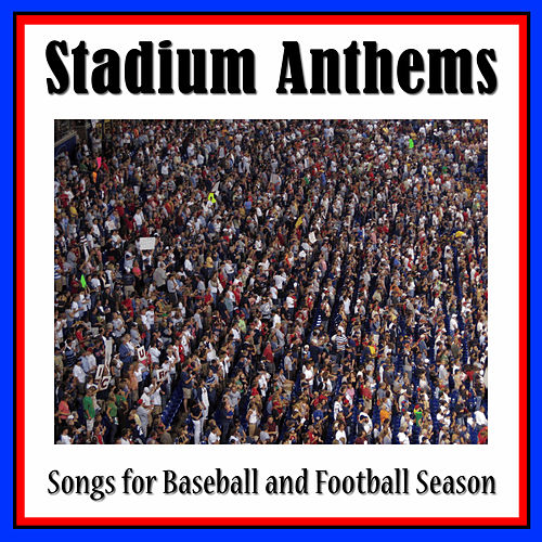 Play & Download Stadium Anthems: Songs for Baseball and Football Season by Various Artists | Napster