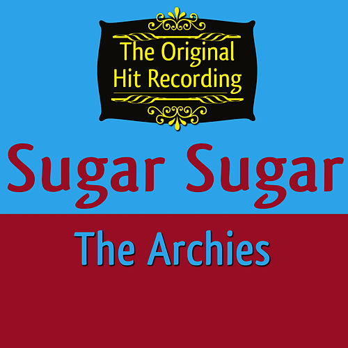 Play & Download The Original Hit Recording - Sugar Sugar by The Archies | Napster