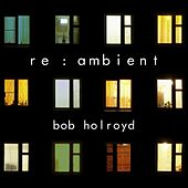Play & Download Re : Ambient by Bob Holroyd | Napster