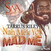 Nah Mek You Mad Me - Single by Tarrus Riley