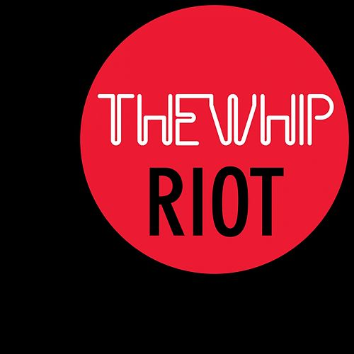 Play & Download Riot by The Whip (1) | Napster