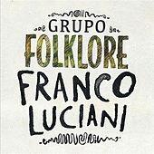 Play & Download Franco Luciani Grupo: Folklore by Various Artists | Napster