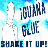 Shake It Up! by Iguana Glue