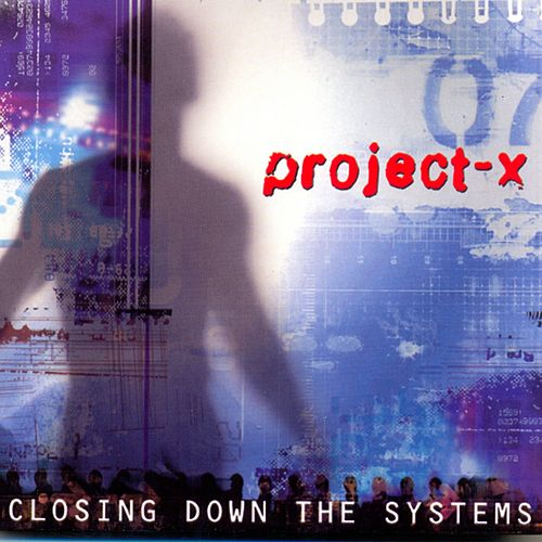 Play & Download Closing Down The Systems by Project X | Napster