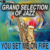 Play & Download Grand Selection of Jazz You Set Me On Fire by Various Artists | Napster