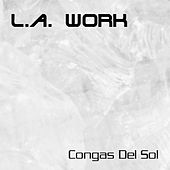 Play & Download Congas Del Sol by L.A. Work | Napster