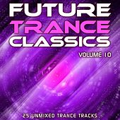 Play & Download Future Trance Classics Vol. 10 by Various Artists | Napster