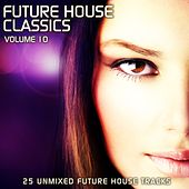 Play & Download Future House Classics Vol. 10 by Various Artists | Napster