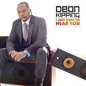 I Just Want To Hear You by Deon Kipping