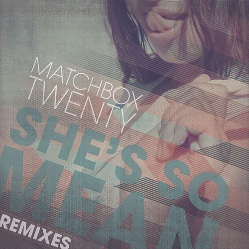 Play & Download She's So Mean (Remixes) by Matchbox Twenty | Napster