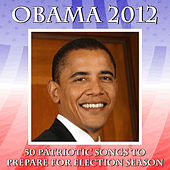 Play & Download Obama 2012: 50 Patriotic Songs to Prepare for Election Season by Various Artists | Napster