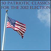 50 Patriotic Classics for the 2012 Election by Various Artists
