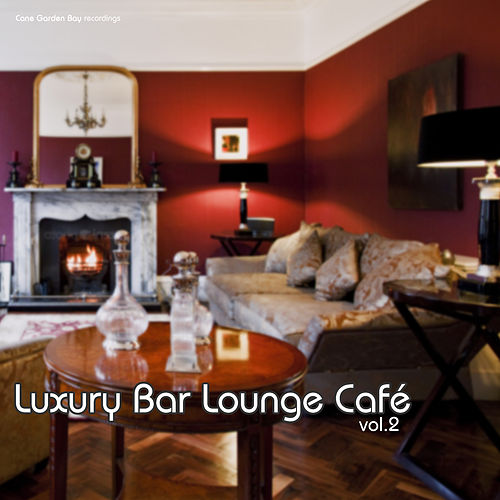 Play & Download Luxury Bar Lounge Café, Vol. 2 by Various Artists | Napster