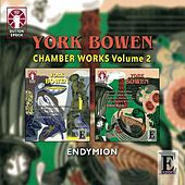 York Bowen: Chamber Music Box Set, Vol. 2 by York Bowen and Endymion