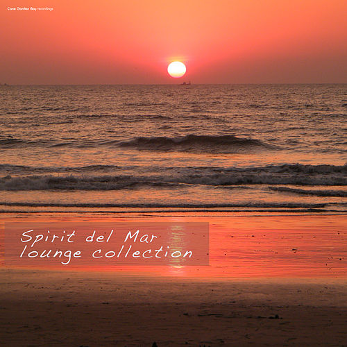 Play & Download Spirit del Mar Lounge Collection by Various Artists | Napster