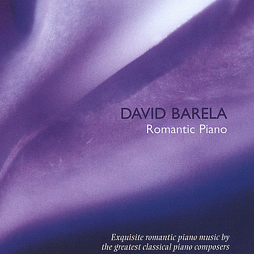 Romantic Piano / Debussy, Liszt,, Chopin, Et Al by David Barela