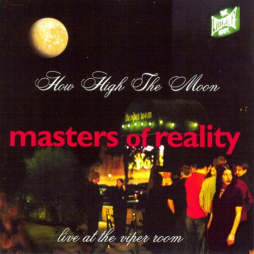 Play & Download How High The Moon: Live At The Viper Room by Masters Of Reality | Napster