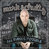 All Things Possible by Mark Schultz