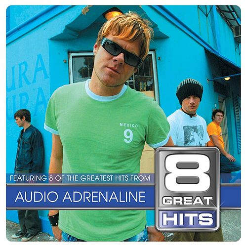 Play & Download 8 Great Hits by Audio Adrenaline | Napster