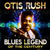 Blues Legend of the Century von Otis Rush
